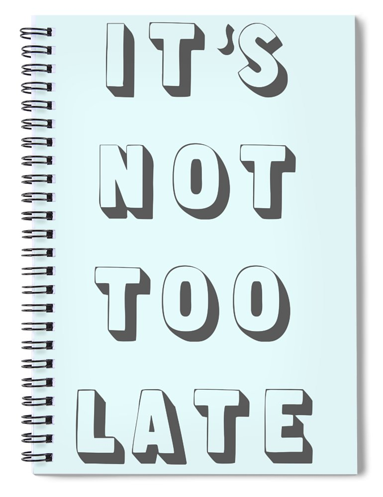 Word Art Spiral Notebook featuring the digital art Its Not Too Late by Cortney Herron