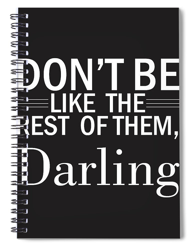 Don't Be Like The Rest Of Them Darling Spiral Notebook featuring the mixed media Don't Be Like The Rest Of Them, Darling by Studio Grafiikka