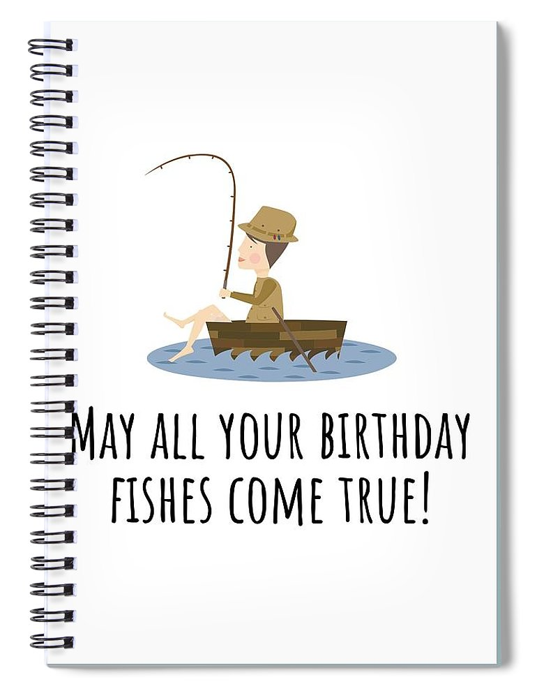 Spiral Notebook featuring the digital art Fishing Birthday Card - Cute Fishing Card - May All Your Fishes Come True - Fisherman Birthday Card by Joey Lott