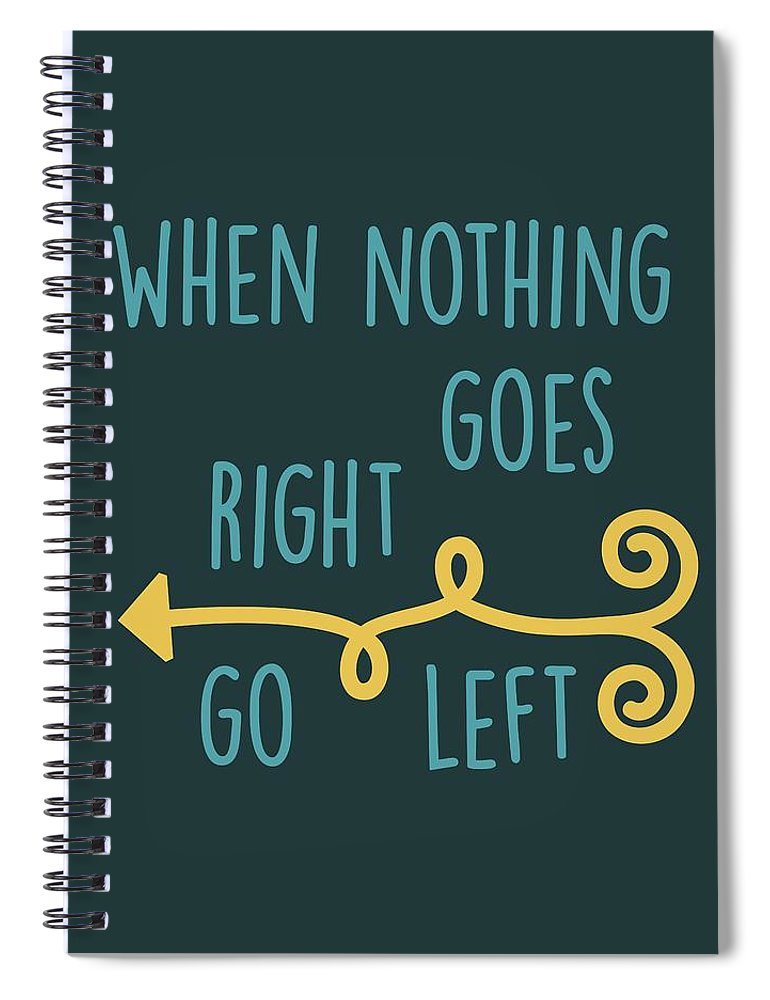 When Nothing Goes Right Go Left Spiral Notebook featuring the digital art Go Left by Heather Applegate