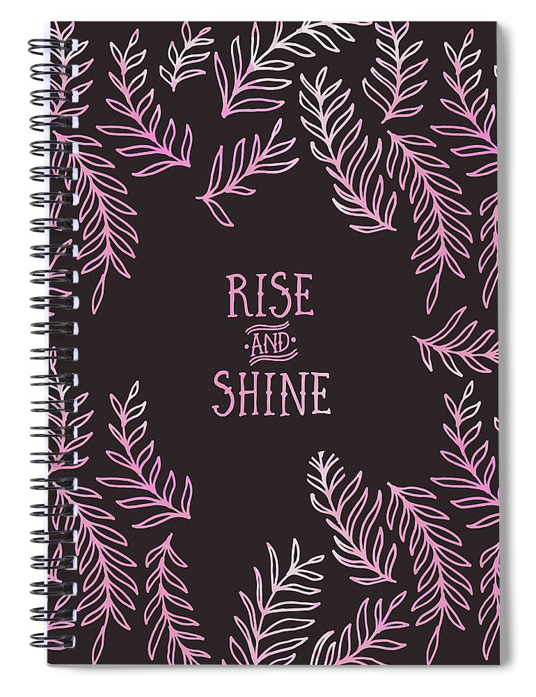 Life Motto Spiral Notebook featuring the digital art Graphic Art Rise And Shine - Pink by Melanie Viola