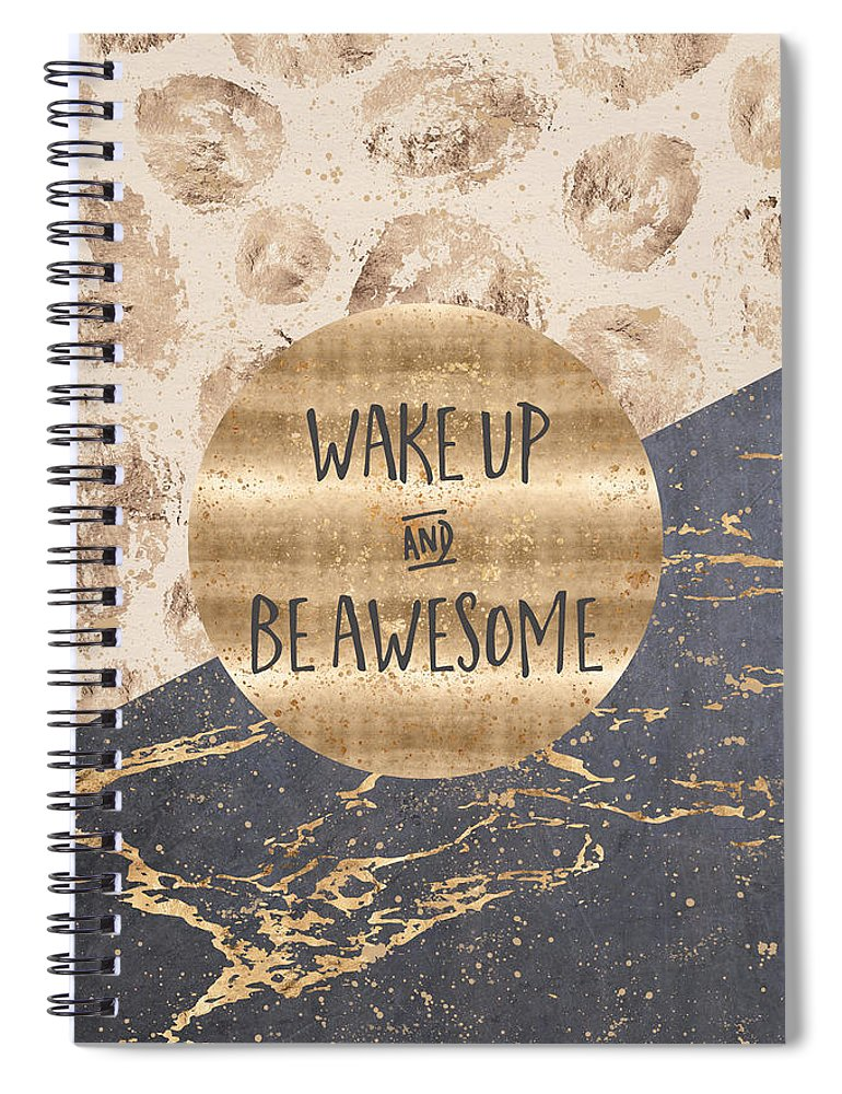 Life Motto Spiral Notebook featuring the digital art Graphic Art Wake Up And Be Awesome by Melanie Viola