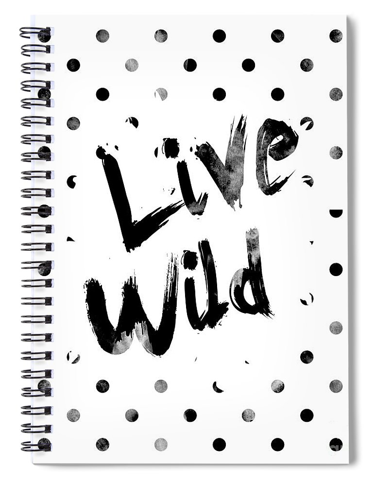 Live Wild Spiral Notebook featuring the digital art Live Wild by Pati Photography
