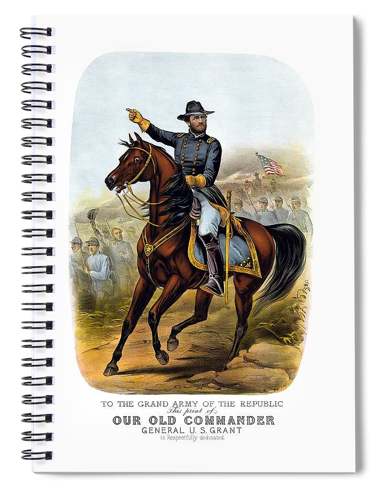 Civil War Spiral Notebook featuring the painting Our Old Commander - General Grant by War Is Hell Store