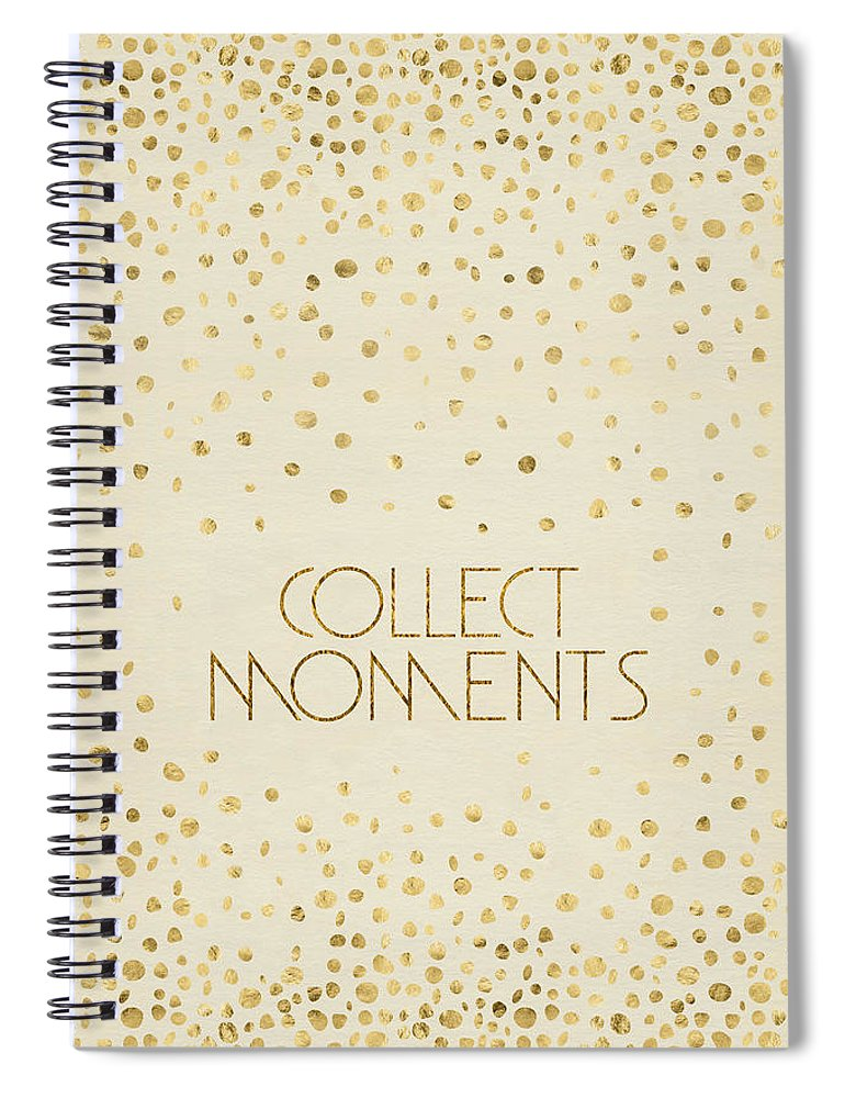 Life Motto Spiral Notebook featuring the digital art Text Art Collect Moments - Glittering Gold by Melanie Viola