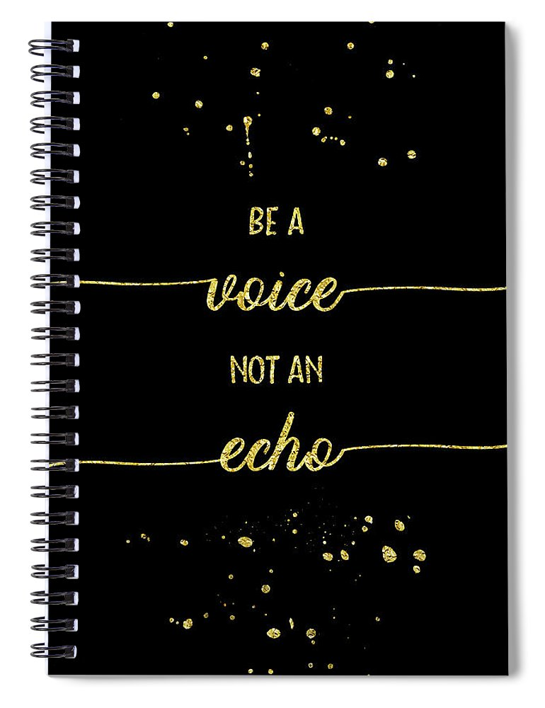 Life Motto Spiral Notebook featuring the digital art Text Art Gold Be A Voice Not An Echo by Melanie Viola