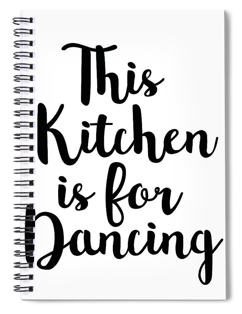 This Kitchen Is For Dancing Spiral Notebook featuring the mixed media This Kitchen Is For Dancing by Studio Grafiikka