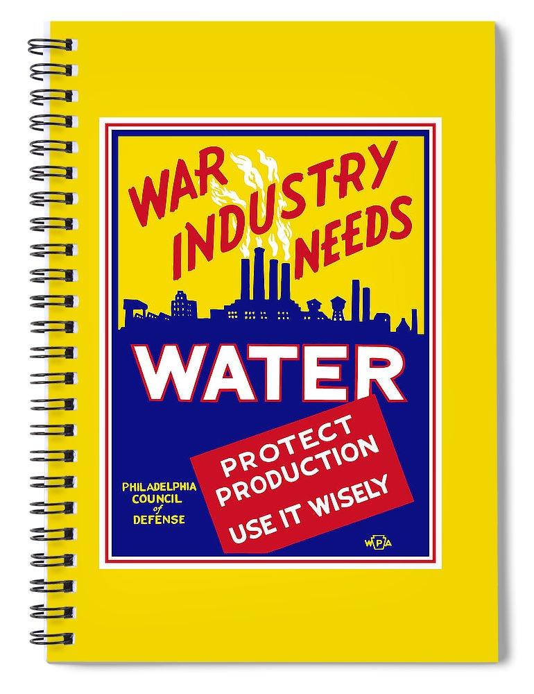 Wwii Spiral Notebook featuring the mixed media War Industry Needs Water - Wpa by War Is Hell Store