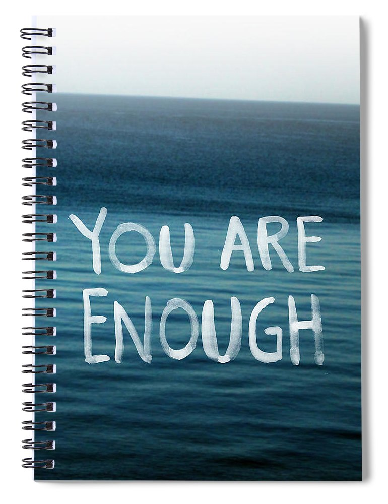 You Are Enough Spiral Notebook featuring the photograph You Are Enough by Linda Woods