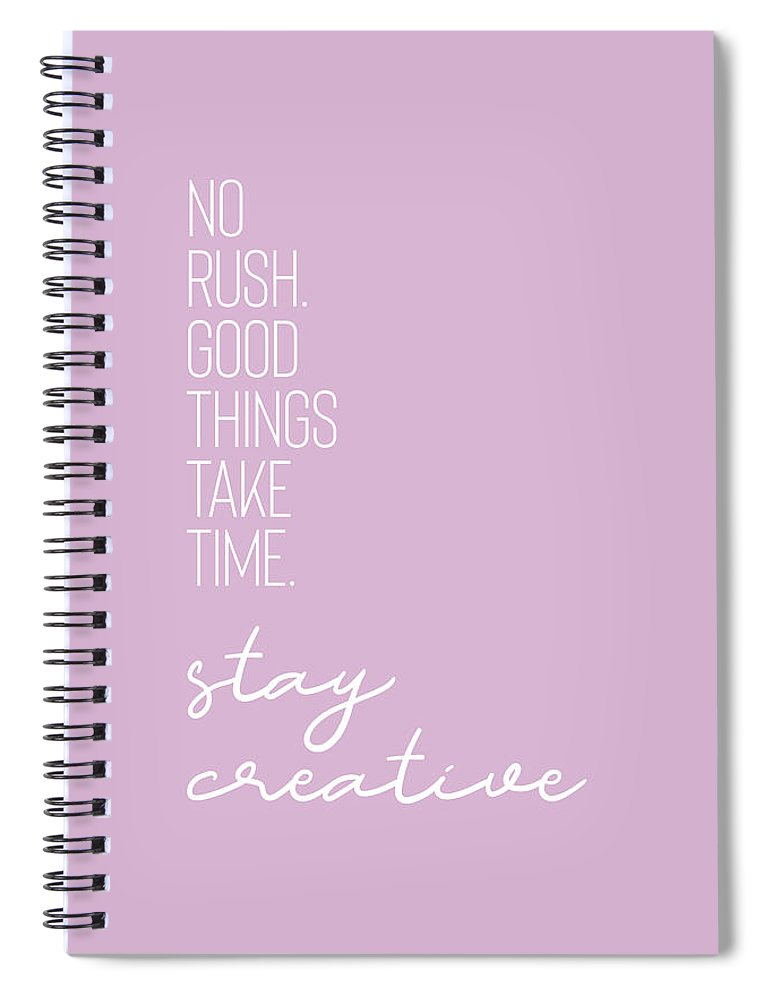 Life Motto Spiral Notebook featuring the digital art No Rush - Good Things Take Time - Stay Creative by Melanie Viola