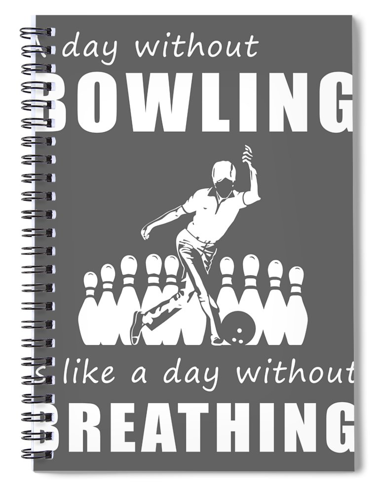 A Day Spiral Notebook featuring the digital art A Day Without Bowling Is Like A Day Without Breathing by Black Shirt