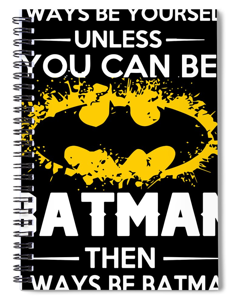 Birthday Spiral Notebook featuring the digital art Always Be Batman Marvel Superhero Birthday Gift Mens Women Birthday by Christopher Coburn