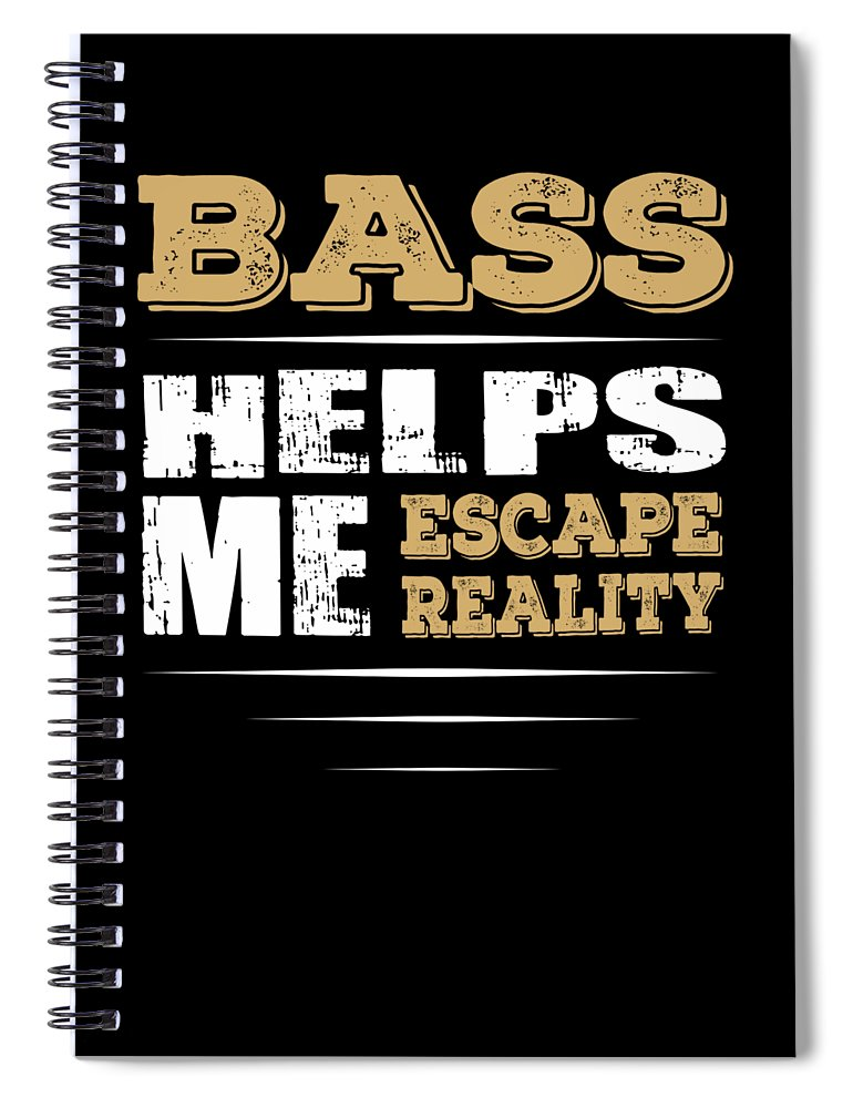 Bass-player-funny-gift Spiral Notebook featuring the digital art Bass Helps Me Escape Reality Quote by Dusan Vrdelja