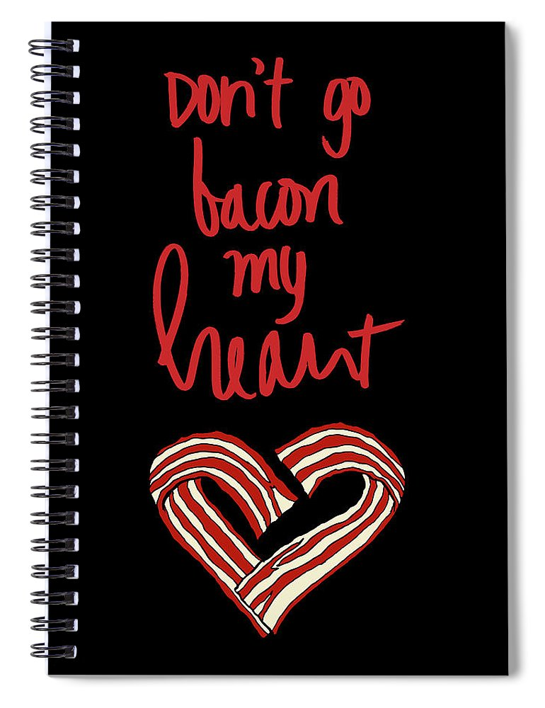 Bacon Spiral Notebook featuring the mixed media Don't Go Bacon My Heart by Sd Graphics Studio