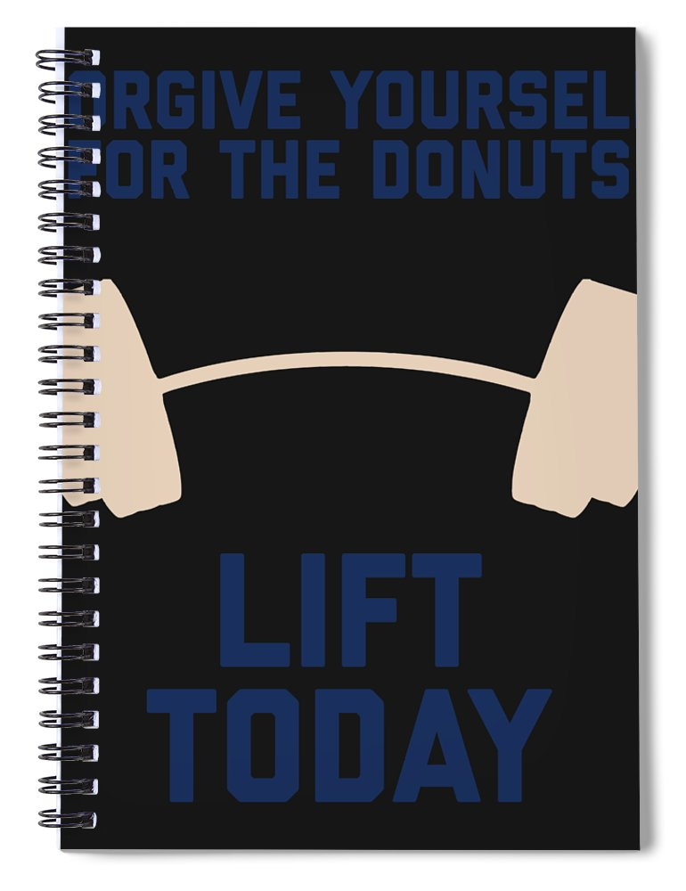 Squat-apparel Spiral Notebook featuring the digital art Forgive Yourself For The Donuts Lift Today by Sourcing Graphic Design