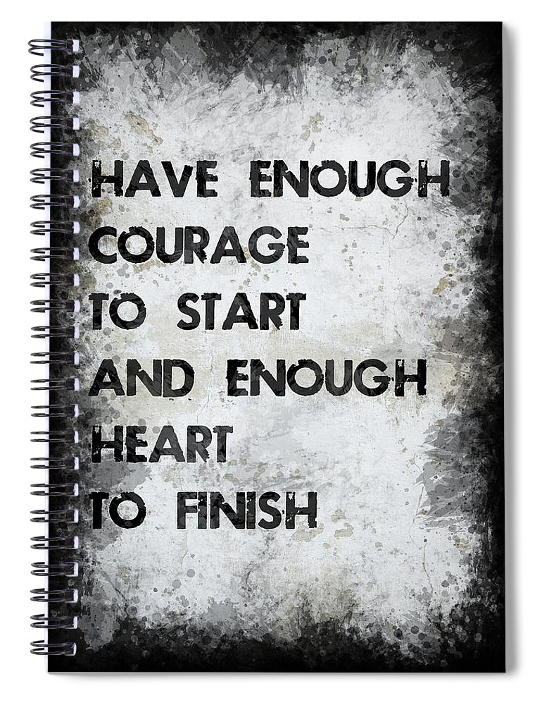 Motivation Spiral Notebook featuring the photograph Have Enough Courage by Ricky Barnard