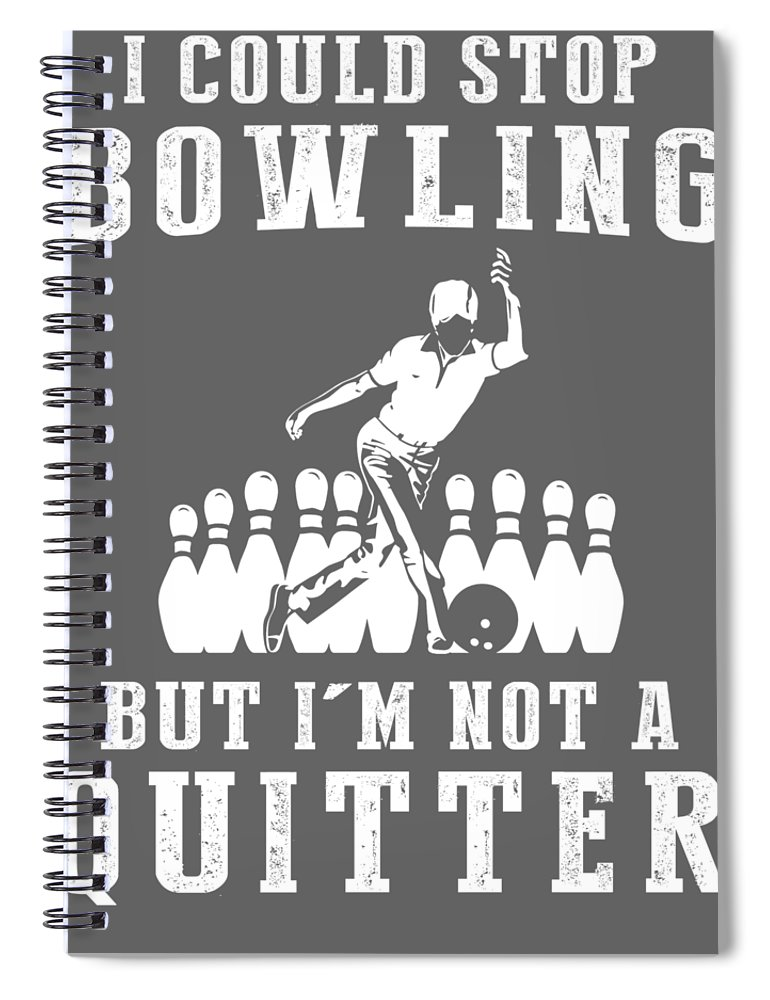 I Could Spiral Notebook featuring the digital art I Could Stop Bowling But I'm Not A Quitter Tee by Black Shirt