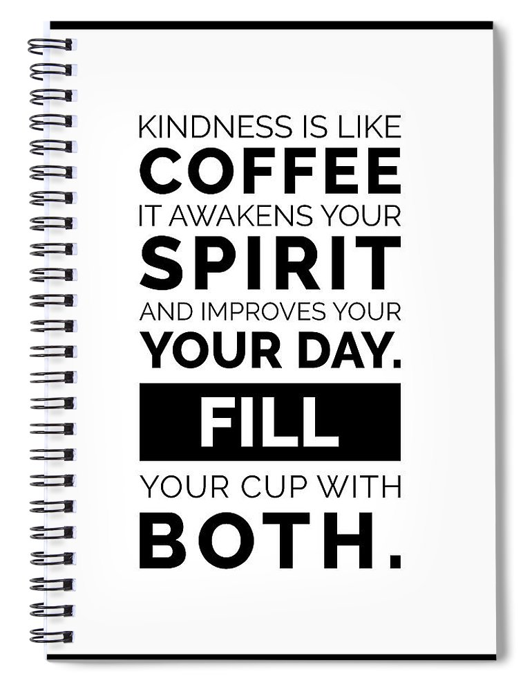 Kindness Is Like Coffee Poster Coffee Poster Coffee Quotes Cafe Decor Black And White Spiral Notebook For Sale By Studio Grafiikka