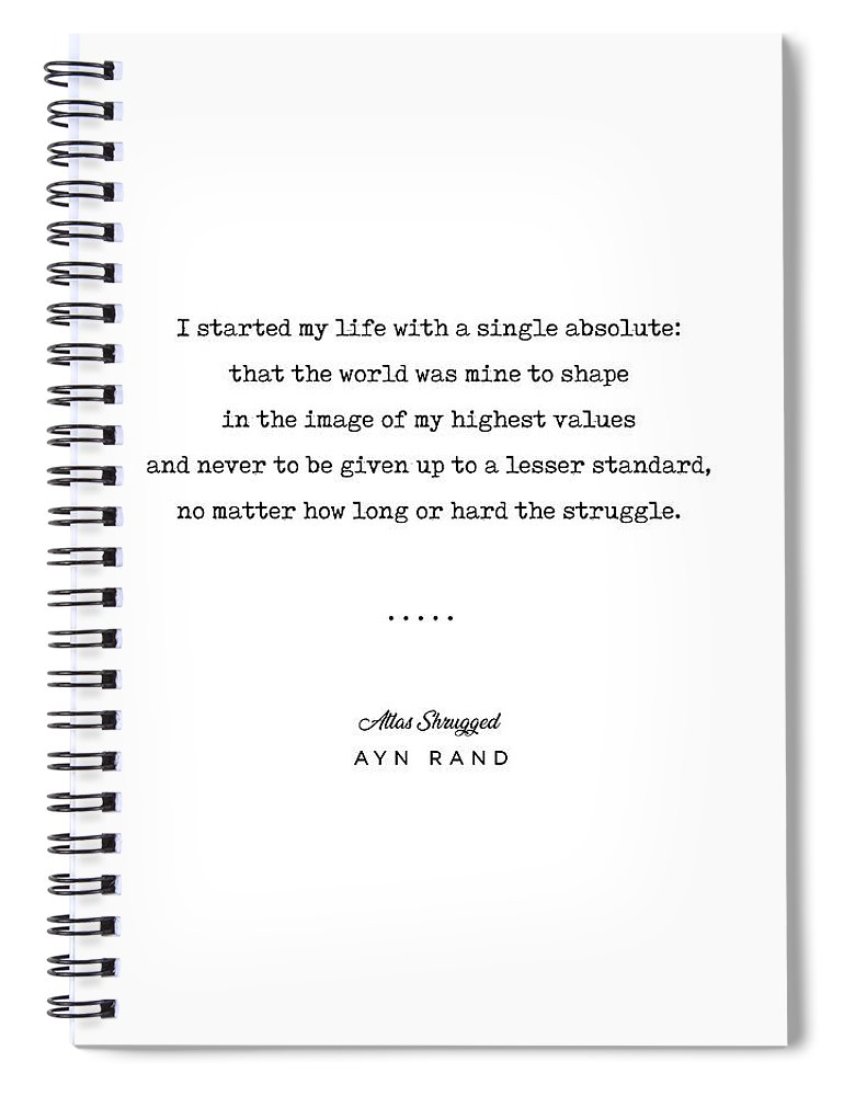 Ayn Rand Quote Spiral Notebook featuring the mixed media Minimal Ayn Rand Quote 01- Atlas Shrugged - Modern, Classy, Sophisticated Art Prints For Interiors by Studio Grafiikka