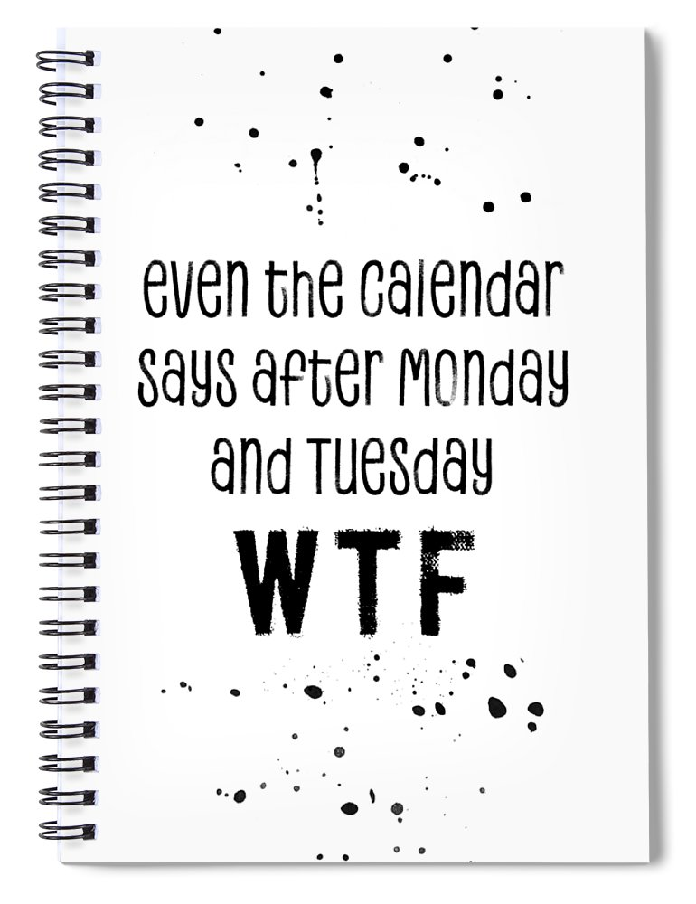 Decorative Spiral Notebook featuring the digital art Text Art Even The Calendar Says Wtf by Melanie Viola
