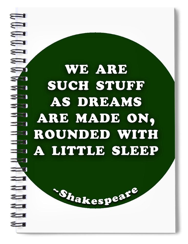 We Spiral Notebook featuring the digital art We Are Such Stuff As Dreams #shakespeare #shakespearequote by TintoDesigns