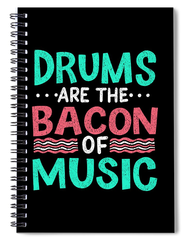 Drum Spiral Notebook featuring the digital art Drums Are The Bacon Of Music Drummer Musician Gift by Haselshirt