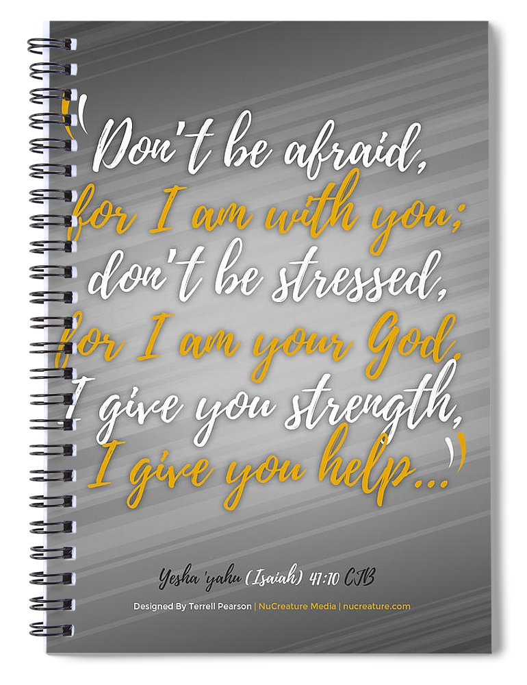 Scripture Spiral Notebook featuring the digital art Isaiah 41 Don't Be Afraid by Terrell Pearson