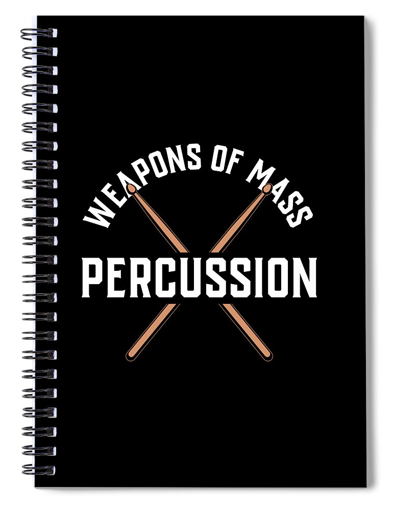 Drummer Spiral Notebook featuring the digital art Weapons Of Mass Percussion Band Drummer Gift by Haselshirt