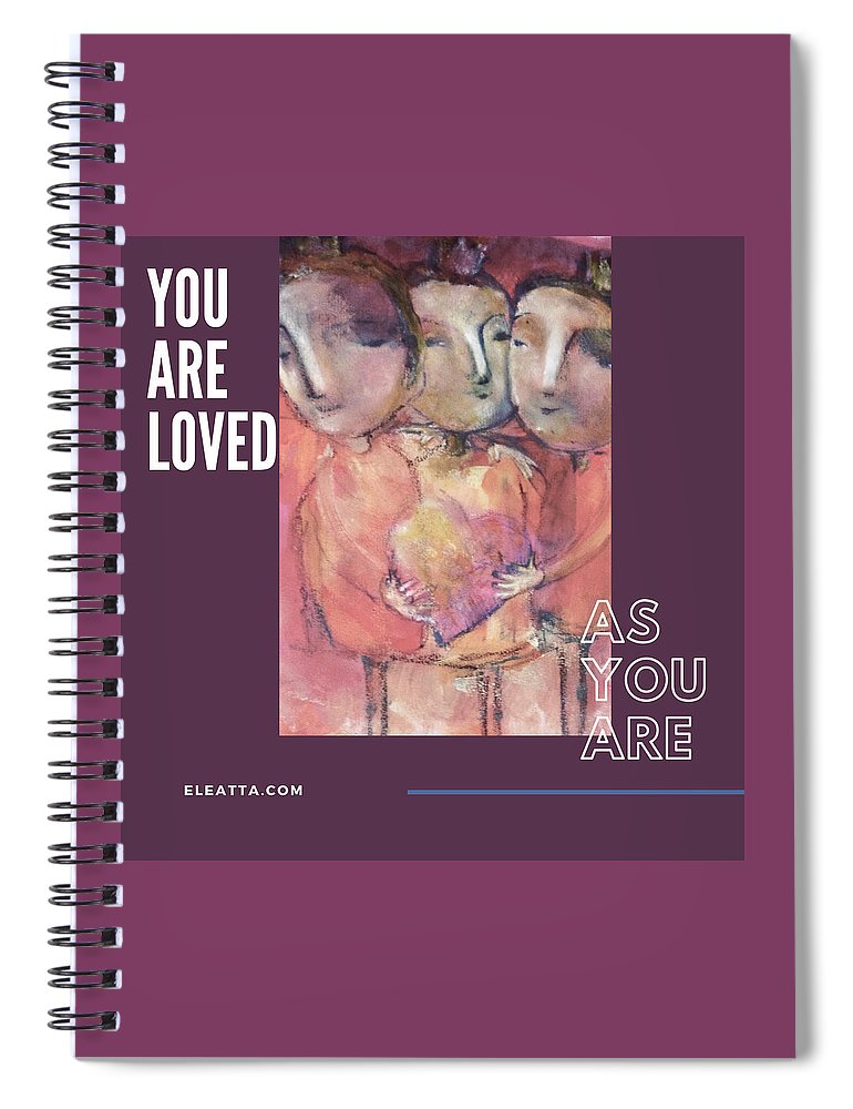 Unique Spiral Notebook featuring the mixed media You Are Loved As You Are by Eleatta Diver