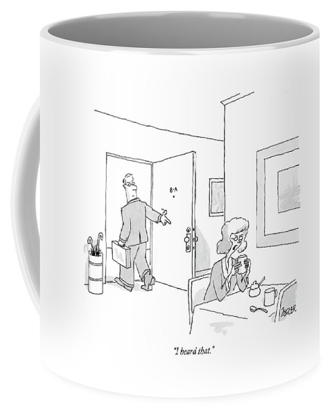 Relationships Problems Marriage  (woman Scolding Husband Walking Out The Door Behind Her For Making A Shooting Gesture With His Hand.) 122565 Jzi Jack Ziegler Coffee Mug featuring the drawing I Heard That by Jack Ziegler