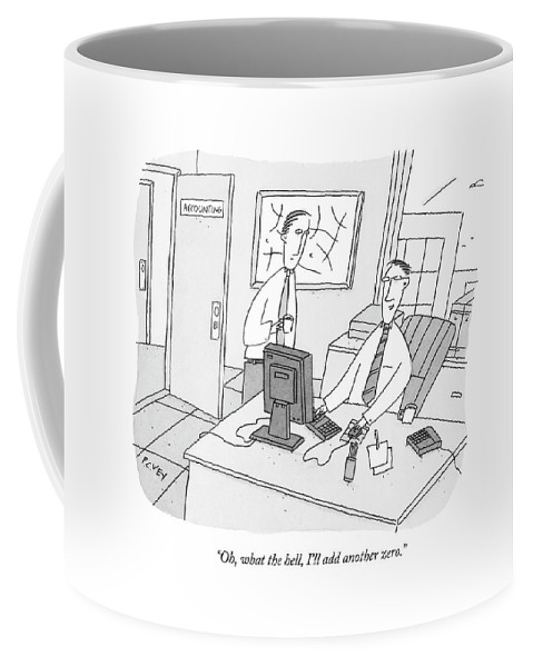 Ethics Dishonesty Enron Money Business Management  (one Accountant At A Computer Talking To Another.) 122150  Pve Peter C. Vey Peter Vey Pc Peter C Vey P.c. Coffee Mug featuring the drawing Oh, What The Hell, I'll Add Another Zero by Peter C. Vey