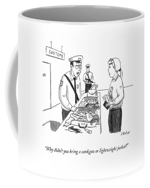 Cardigan Coffee Mug featuring the drawing Why Didn't You Bring A Cardigan Or Lightweight by Joe Dator