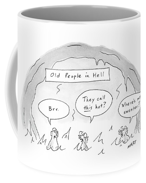 Death Old Age Word Play Senior Freezing Cold   (old People In Hell Saying Respectively: 'brrrrr Coffee Mug featuring the drawing New Yorker March 27th, 2006 by Kim Warp