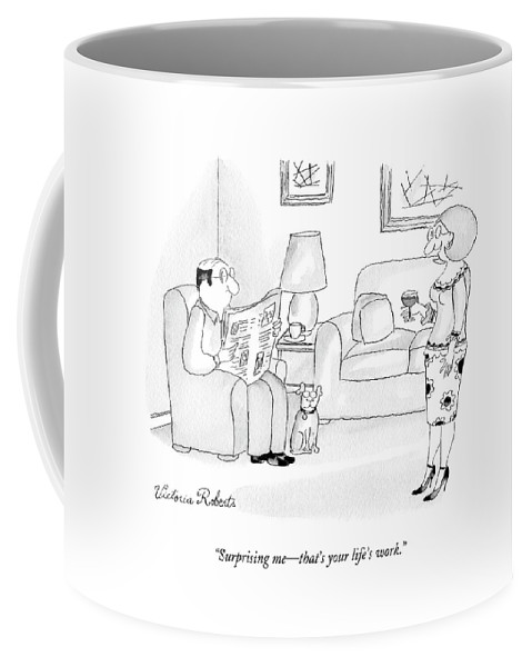 Husband Coffee Mug featuring the drawing Surprising Me - That's Your Life's Work by Victoria Roberts