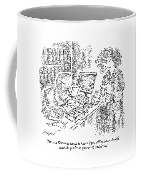 Gender Coffee Mug featuring the drawing Human Resources Wants To Know If You Still Wish by Edward Koren