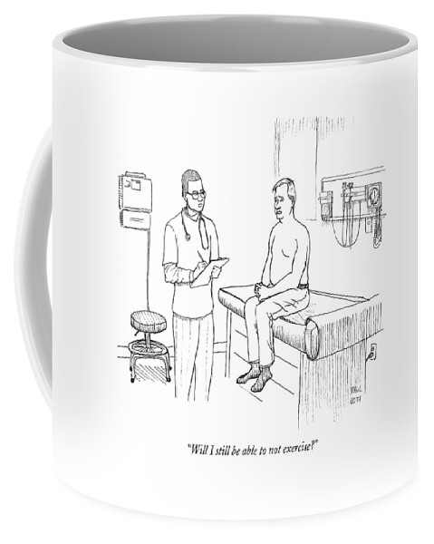 Doctors Coffee Mug featuring the drawing Will I Still Be Able To Not Exercise? by Paul Noth