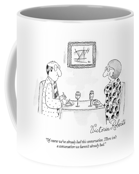 Relationships Problems Word Play Communication  (couple In A Restaurant.) 120948 Vro Victoria Roberts Coffee Mug featuring the drawing Of Course We've Already Had This Conversation by Victoria Roberts