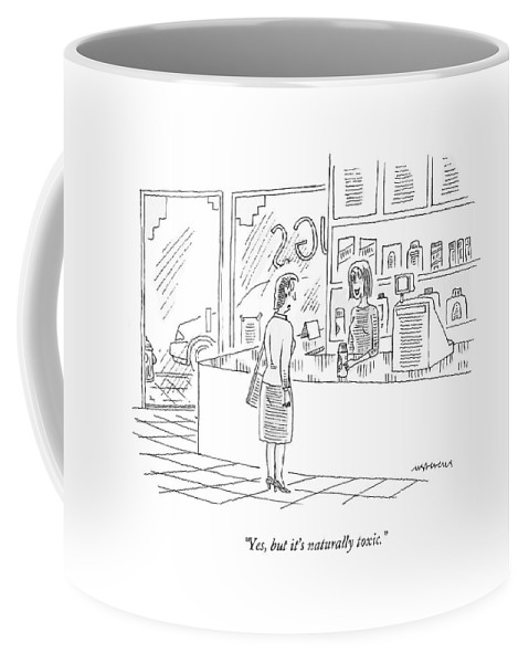 Product Coffee Mug featuring the drawing Yes, But It's Naturally Toxic by Mick Stevens