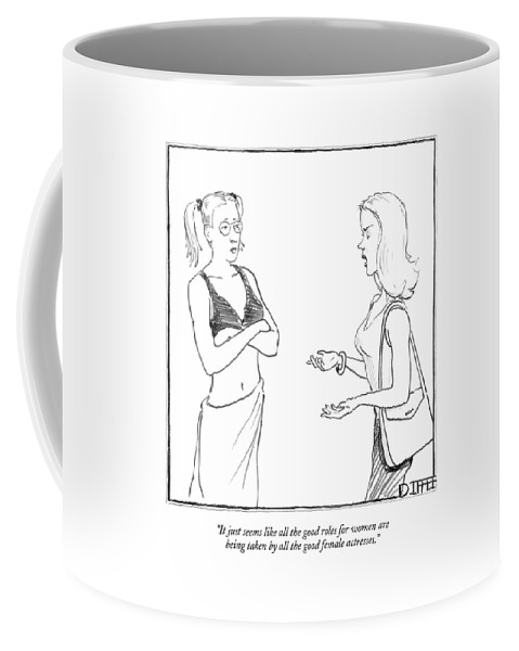 Word Play Problems   (two Women Talking.) 121890  Mdi Matthew Diffee Coffee Mug featuring the drawing It Just Seems Like All The Good Roles For Women by Matthew Diffee
