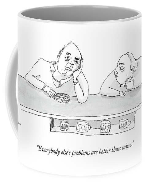 Psychology Word Play  (man Laments To Friend At Bar.) 121935 Zka Zachary Kanin Coffee Mug featuring the drawing Everybody Else's Problems Are Better Than Mine by Zachary Kanin