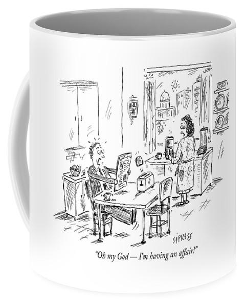 Politics Coffee Mug featuring the drawing Oh My God - I'm Having An Affair! by David Sipress