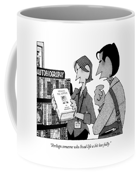 Autobiography Coffee Mug featuring the drawing Perhaps Someone Who Lived Life A Bit Less Fully by William Haefeli
