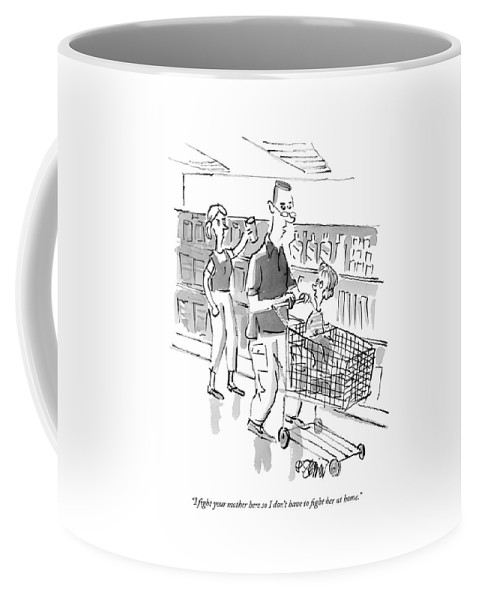 Family Coffee Mug featuring the drawing I Fight Your Mother Here So I Don't Have To Fight by Peter Steiner