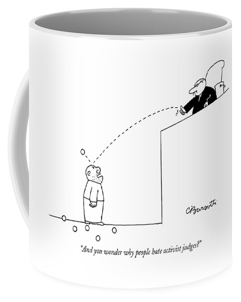 Politics Law Judges Courtrooms Motivation Tom Delay   (judge Throws Balls At Defendants Head In Courtroom.) 120857 Cba Charles Barsotti Coffee Mug featuring the drawing And You Wonder Why People Hate Activist Judges? by Charles Barsotti