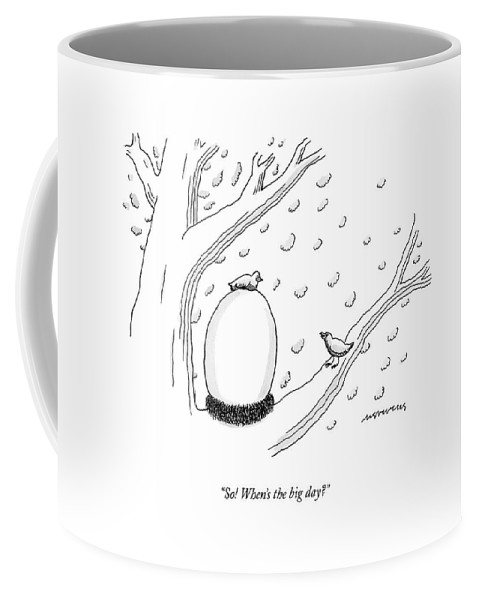 (one Bird To Another Who Sits Atop An Oversized Egg.) 125037 Mst Mick Stevens Relationship Nature Spring Pregnancy Marriage Birth Child Animals Coffee Mug featuring the drawing So! When's The Big Day? by Mick Stevens