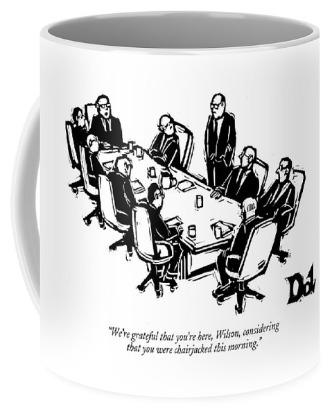 Interiors Crime Word Play Violent Office Partners Violence Table Businessman Businessmen  (seated Executives At Board Meeting To Another Who Is Standing Coffee Mug featuring the drawing We're Grateful That You're Here by Drew Dernavich