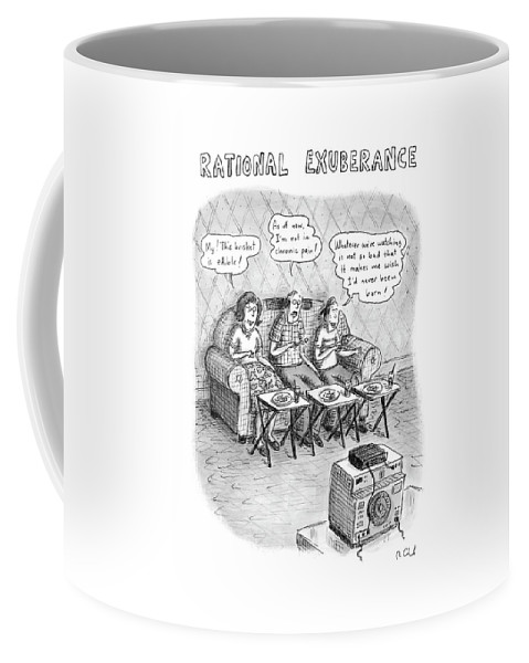 120736 Rch Roz Chast  (family Eating Dinner Rationalize Various Topics Coffee Mug featuring the drawing Rational Exuberance by Roz Chast