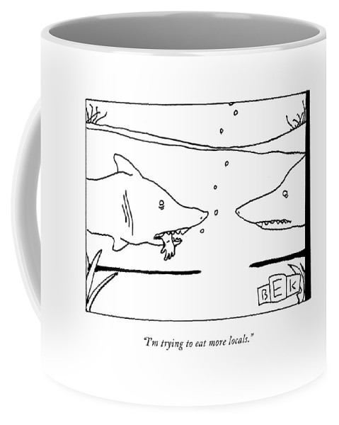 Shark Coffee Mug featuring the drawing I'm Trying To Eat More Locals by Bruce Eric Kaplan