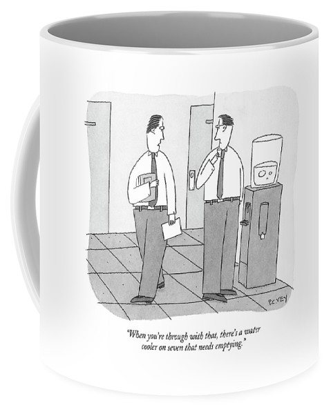 Business Management 121852  Pve Peter C. Vey  (one Office Worker To Another Drinking At The Water Cooler.) Peter Vey Pc Peter C Vey P.c. Coffee Mug featuring the drawing When You're Through With That by Peter C. Vey