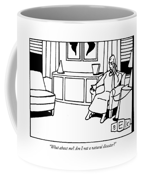 Relationships Problems Word Play Coffee Mug featuring the drawing What About Me? Am I Not A Natural Disaster? by Bruce Eric Kaplan